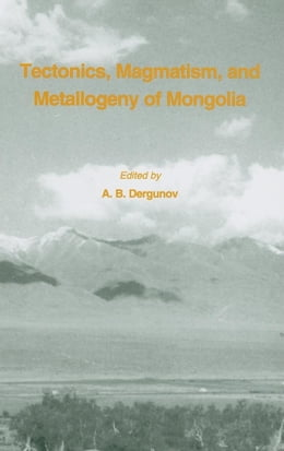 Book Tectonics, Magmatism and Metallogeny of Mongolia by Dergunov, A. B.