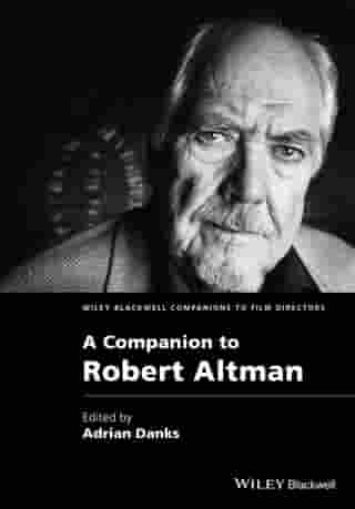 A Companion to Robert Altman by Adrian Danks