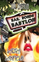 Bail Bonds Babylon: The true story of one of America's first female bondsman by Laura Lanfield