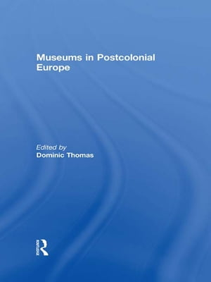 Museums in Postcolonial Europe