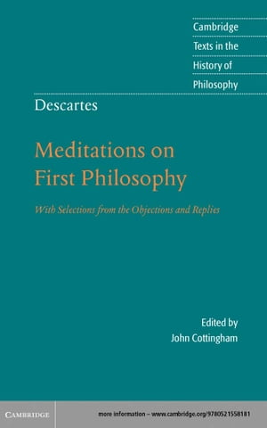 Descartes: Meditations on First Philosophy With Selections from the Objections and Replies