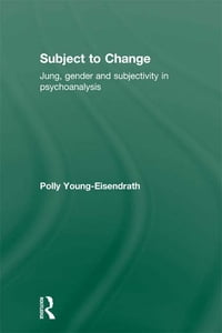 Subject to Change: Jung, Gender and Subjectivity in Psychoanalysis