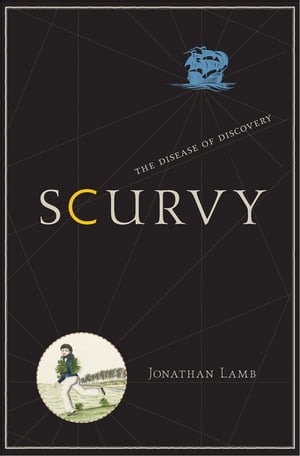Scurvy The Disease of Discovery