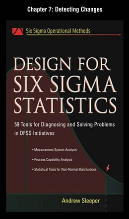 Book Design for Six Sigma Statistics, Chapter 7 - Detecting Changes by Andrew Sleeper