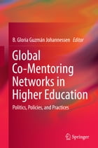 Global Co-Mentoring Networks in Higher Education: Politics, Policies, and Practices by B. Gloria Guzman Johannessen