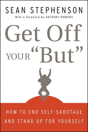 """Get Off Your """"But"""" How to End Self-Sabotage and Stand Up for Yourself"""