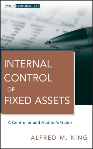 Internal Control of Fixed Assets A Controller and Auditor's Guide