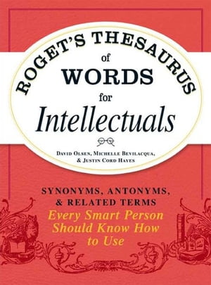 Roget's Thesaurus of Words for Intellectuals: Synonyms,  Antonyms,  and Related Terms Every Smart Person Should Know How to Use Synonyms,  Antonyms,  and
