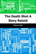 The Death Shot: A Story Retold by Mayne Reid