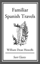 Familiar Spanish Travels by William Dean Howells