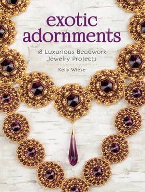 Exotic Adornments 18 Luxurious Beadwork Jewelry Projects