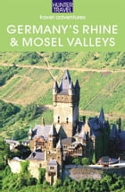 Germany's Rhine & Mosel Valleys: Mainz, Cologne, Bonn, Trier & Beyond by Henrik  Bekker