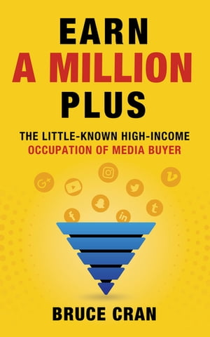 Earn a Million Plus: The Little Known High-Income Occupation of Media Buyer de Bruce P. Cran