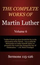 The Complete Works of Martin Luther, Volume 6 by Luther, Martin