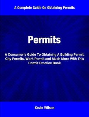 Permits A Consumer's Guide To Obtaining A Building Permit,  City Permits,  Work Permit and Much More With This Permit Practice Book