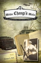 Within Changi's Walls: A record of civilian internment in World War II by George L. Peet