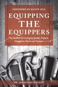 Equipping the Equippers: Handbook for Raising Up Apostles, Prophets, Evangelists, Pastors, & Teacher