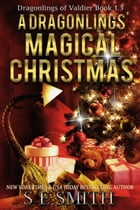 A Dragonlings' Magical Christmas: Dragonlings of Valdier Book 1.3 by S.E. Smith