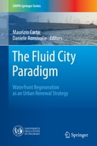 The Fluid City Paradigm: Waterfront Regeneration as an Urban Renewal Strategy by Daniele Ronsivalle