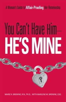 You Can't Have Him, He's Mine: A Woman's Guide to Affair-Proofing Her Relationship