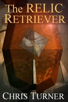 The Relic Retriever by Chris Turner