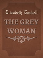 THE GREY WOMAN by Elizabeth Gaskell