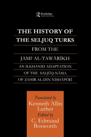The History of the Seljuq Turks The Saljuq-nama of Zahir al-Din Nishpuri