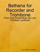 Bethena for Recorder and Trombone - Pure Duet Sheet Music By Lars Christian Lundholm by Lars Christian Lundholm