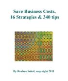 Save Business Costs: 16 Strategies & 340 Tips by Reuben Sokol