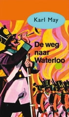 De weg naar Waterloo by Karl May