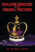 REVELATION KNOWLEDGE OF THE KINGDOM & PRIESTHOOD by DR. NATHAN G. DAVID