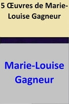 5 Œuvres de Marie-Louise Gagneur by Marie-Louise Gagneur