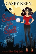 Saved by the Spell, Book #2 in the Anna Wolfe Series by Casey Keen