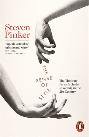 The Sense of Style The Thinking Person?s Guide to Writing in the 21st Century