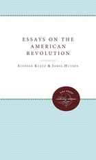 Essays on the American Revolution by Stephen G. Kurtz