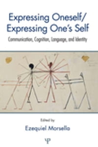 Expressing Oneself / Expressing One's Self: Communication, Cognition, Language, and Identity