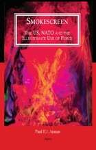 Smokescreen: The US, NATO and the Illegitimate Use of Force by Paul F.J.  Aranas