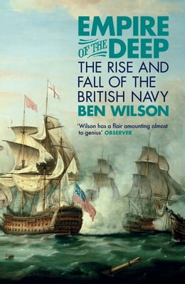 Book Empire of the Deep: The Rise and Fall of the British Navy by Ben Wilson