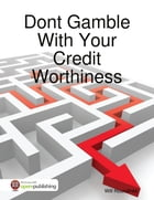 Dont Gamble With Your Credit Worthiness by Will Roundtree