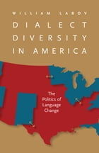Dialect Diversity in America: The Politics of Language Change by William Labov