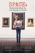 Space: Everybody Shut Up, I'm Trying To Think by Diane Koopman