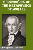 Groundwork of the Metaphysics of Morals by Immanuel Kant