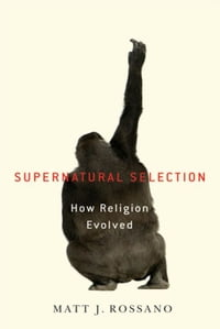 Supernatural Selection : How Religion Evolved