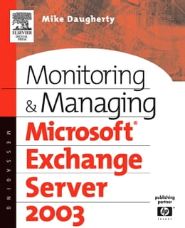 Book Monitoring and Managing Microsoft Exchange Server 2003 by Daugherty, Mike