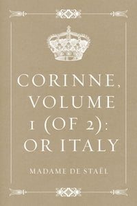 Corinne, Volume 1 (of 2): Or Italy