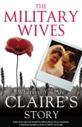 9780007527113 - The Military Wives: The Military Wives: Wherever You Are - Claire's Story - Buch