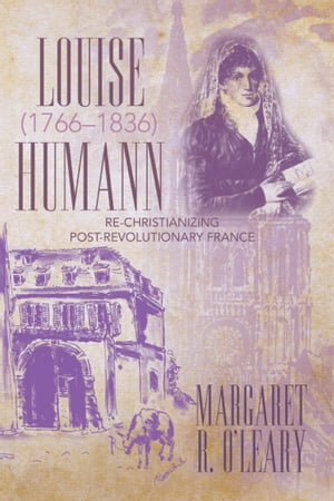 Louise Humann (17661836) Re-Christianizing Post-Revolutionary France