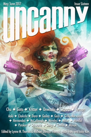 Uncanny Magazine Issue 16: May/June 2017 by Lynne M. Thomas