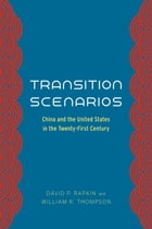 Transition Scenarios: China and the United States in the Twenty-First Century by David P. Rapkin