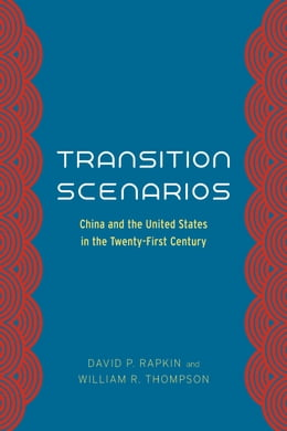 Book Transition Scenarios: China and the United States in the Twenty-First Century by David P. Rapkin